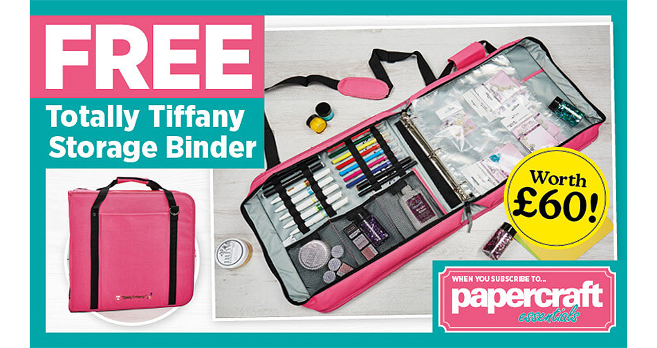Subscribe to Papercraft Essentials and receive a free Totally Tiffany Storage binder