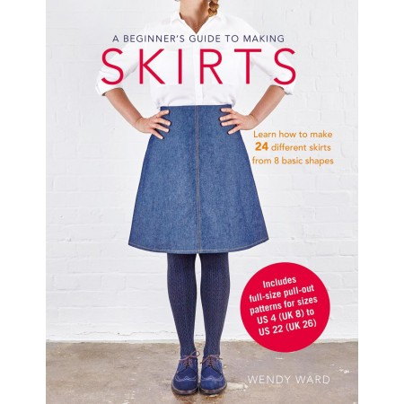 Wendy Ward's: A Beginner's Guide to Making Skirts
